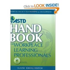 Good all-around book for trainers from ASTD.  AVAILABLE ON BOOKS 24x7