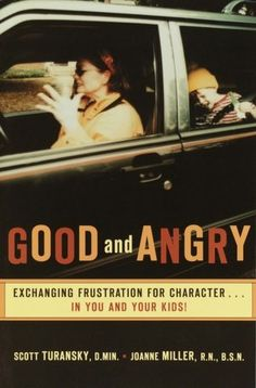 Good and Angry: Exchanging Frustration for Character... in You and Your Kids! This is THE BEST parenting book I've read to date!!! All parents need to check it out, it's helped me a ton!