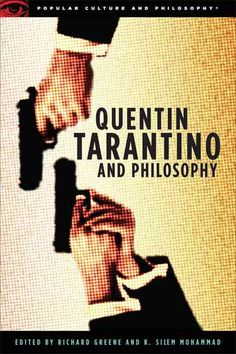 Quentin Tarantino and Philosophy: How to Philosophize With a Pair of Pliers and a Blowtorch