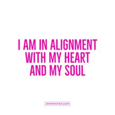 Today's Mantra: I AM in alignment with my heart and my soul. Positive Self Affirmations, Wealth Affirmations, Morning Affirmations, Law Of Attraction Affirmations, Positive Quotes, Motivational Quotes, Inspirational Quotes, Quotes To Live By, Life Quotes