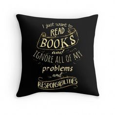 'I just want to read BOOKS and ignore all of my problems and responsibilities' Throw Pillow by FandomizedRose I just want to read BOOKS and ignore all of my problems and responsibilities Throw Pillows I Love Books, Books To Read, My Books, Quotes For Book Lovers, Book Quotes, Book Lovers Gifts, Funny Pillows, Throw Pillows, Book Pillow