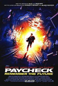 Paycheck (film) - Wikipedia-has spoilers, don't read, but be sure to watch it! Great suspense, action movie with Ben Affleck. Just watched it on Netflix streaming with dh and loved it!