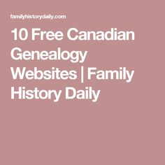 10 Free Canadian Genealogy Websites   Family History Daily