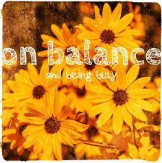 On balance and being busy - play, unpenned Time Management, Once Upon A Time, Posts, Play, Business, Inspiration, Biblical Inspiration, Messages, Ouat