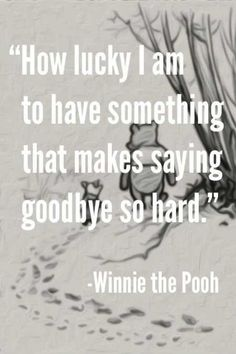 How lucky I am to have something that makes saying goodbye so hard. – Winnie the Pooh Missing You: 22 Honest Quotes About Grief. Pooh quotes are so sweet! Cute Quotes, Great Quotes, Quotes To Live By, Inspiring Quotes, First Love Quotes, I Miss Him Quotes, Funny Quotes, Uplifting Quotes, Cool Quotes For Guys