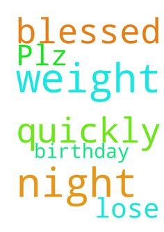 Plz pray i lose weight quickly and for a blessed night - Plz pray i lose weight quickly and for a blessed night its my birthday Posted at: https://prayerrequest.com/t/ogb #pray #prayer #request #prayerrequest