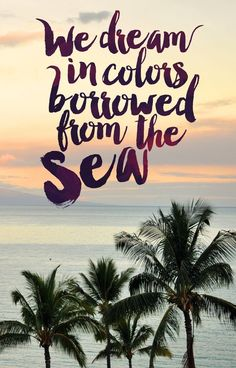 Wanderlust quote: we dream in colors borrowed from the sea (surf travel quote) Quotes Dream, Life Quotes Love, Quotes To Live By, Quotes About The Sea, Girl Quotes, Travel Couple Quotes, Travel Quotes, Robert Kiyosaki, Outfit Instagram