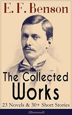 The Collected Works of E. F. Benson: 23 Novels & 30+ Short Stories (Illustrated): Dodo Trilogy, Queen Lucia, Miss Mapp, David Blaize, The Room in The Tower, ... The Angel of Pain, The Rubicon and more by E. F. Benson et al., http://www.amazon.com/dp/B014PFGT5K/ref=cm_sw_r_pi_dp_d1-BzbH5KZ0KN