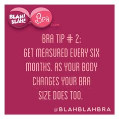Get measured every 6 mos. As your body changes your bra size will also.