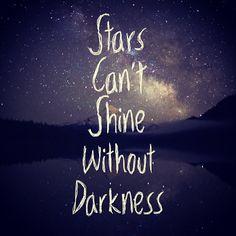 """""""La estrellas no pueden brillar sin oscuridad."""""""