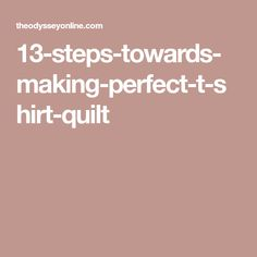 13-steps-towards-making-perfect-t-shirt-quilt