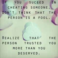 Yes this is absolutely true. At first, I thought I was a fool for trusting him, but we must all risk trusting in people....some people will continue the trust and some chose to lose it. Trust is an action we all take a risk in ...lesson learned.