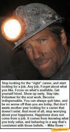Words of wisdom from Mike Rowe. A true role model Now Quotes, Great Quotes, Quotes To Live By, Motivational Quotes, Life Quotes, Inspirational Quotes, Funny Quotes, Cool Words, Wise Words