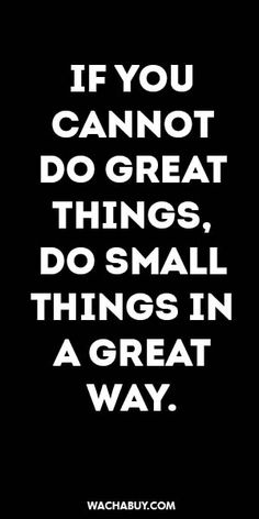 #inspiration #quote / IF YOU CANNOT DO GREAT THINGS, DO SMALL THINGS IN A GREAT…