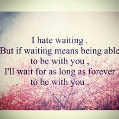 I will always wait