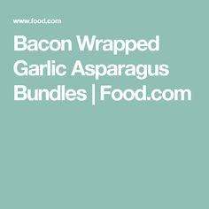 Bacon Wrapped Garlic Asparagus Bundles | Food.com