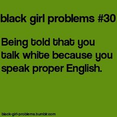 Black girl problems Being told that you talk white because you speak proper English. Mixed Girl Problems, Black Girl Problems, Life Problems, Funny Quotes, Funny Memes, Hilarious, Funny Tweets, Stupid Funny, Twisted Hair