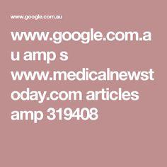 www.google.com.au amp s www.medicalnewstoday.com articles amp 319408