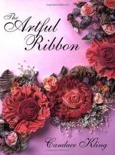 The Artful Ribbon: Ribbon Flowers  Ribbon work  Ribbon Manipulation