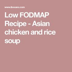 Low FODMAP Recipe - Asian chicken and rice soup