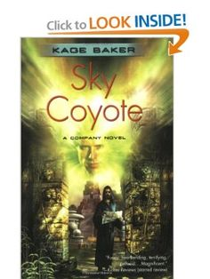 Sky Coyote (Company): Kage Baker: 9780765317483: Amazon.com: Books