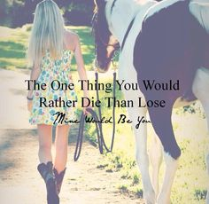 """The one thing you would rather die than lose. Mine would be you."" So true"