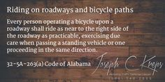 32-5A-263(a) Code of #Alabama - Riding on roadways and bicycle paths  Every person operating a bicycle upon a roadway shall ride as near to the right side of the roadway as practicable, exercising due care when passing a standing vehicle or one proceeding in the same direction.  #Traffic Defense #Lawyer #AL  #KLF  http://www.krepslawfirm.com/blog/32-5a-263a-code-of-alabama-riding-on-roadways-and-bicycle-paths/