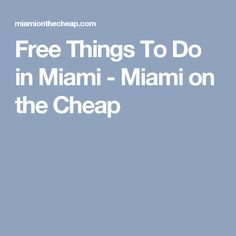Free Things To Do in Miami - Miami on the Cheap