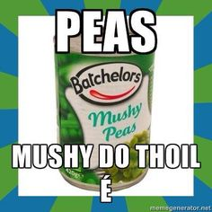 Peas mushy do thoil é (Mushy peas please) Mushy Peas, Irish Language, Life Humor, Puns, Funny Irish, Learning, Ireland, Classroom, Quote