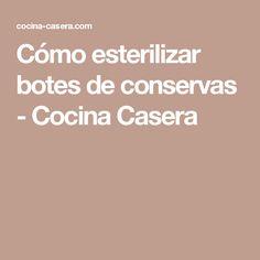 Cómo esterilizar botes de conservas - Cocina Casera