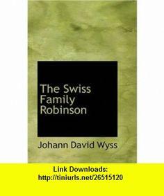 The Swiss Family Robinson (9780554333229) Johann David Wyss , ISBN-10: 0554333228  , ISBN-13: 978-0554333229 ,  , tutorials , pdf , ebook , torrent , downloads , rapidshare , filesonic , hotfile , megaupload , fileserve