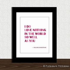 """""""I do love nothing in the world so well as you."""" -William Shakespeare (Etsy)"""