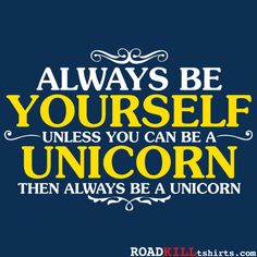 Always Be Yourself. Unless You Can Be A Unicorn. THEN ALWAYS BE A UNICORN T-SHIRT