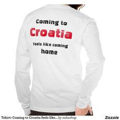 """Tshirt:Coming to Croatia feels like coming home Says it all... Europe, Croatia, Croatian, Adriatic sea, Adriatic , Mediterranean, Dalmatian, Dalmatia , Dalmatic , Dalmatië, vacation, travelling, holiday, holidays, holiday, voyage, excursion, sightseeing, outing, trip, travel """"coming home"""" """"feels like coming home"""""""
