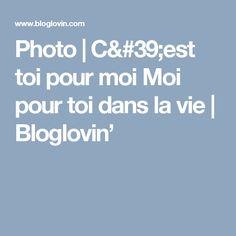 Photo   C'est toi pour moi Moi pour toi dans la vie   Bloglovin'