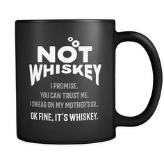 Not Whiskey - Black 11oz Mug