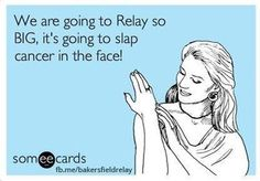 """""""We are going to Relay so BIG, it's going to slap cancer in the face!"""""""