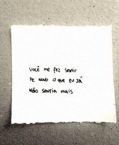Você me fez sentir de novo o que eu já não sentia mais. #frases