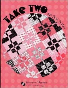 Take Two And Add A Few Quilt Book by Atkinson Designs