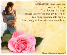 Dgreetings.....    No one loves me like the way you do......I love you......<3<3<3