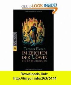 Im Zeichen der L�win - Die Entscheidung (9783570303849) Tamora Pierce , ISBN-10: 3570303845  , ISBN-13: 978-3570303849 ,  , tutorials , pdf , ebook , torrent , downloads , rapidshare , filesonic , hotfile , megaupload , fileserve
