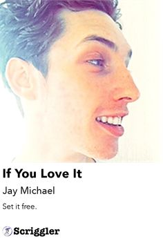 If You Love It by Jay Michael https://scriggler.com/detailPost/poetry/27797