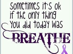 Sometimes it's ok if the only thing you did today was Breathe! yeah. breath without being intubated.