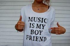music is my boyfriend:)  on the side ;)