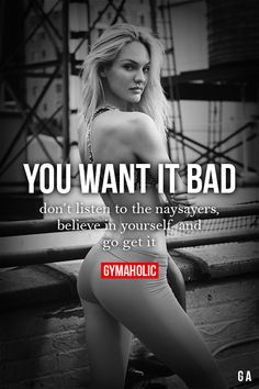 You Want It Bad Don't listen to the naysayers, believe in yourself and go get…