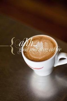 ahhh.       good morning coffee