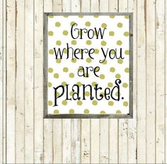 Grow Where You Are Planted - Printable - Instant Download