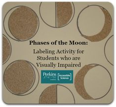 In this activity, students who are blind or visually impaired will build the phases of the Moon and label them.