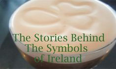 The Irish Stories Behind the Symbols of Ireland.