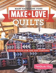 Make + Love Quilts by Mary Fons - Fat Quarter Shop